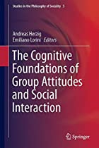 The Cognitive Foundations of Group Attitudes and Social Interaction (Studies in the Philosophy of Sociality)