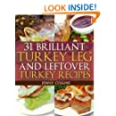 31 Brilliant Turkey Leg And Leftover Turkey Recipes (Tastefully Simple Recipes Book 8)
