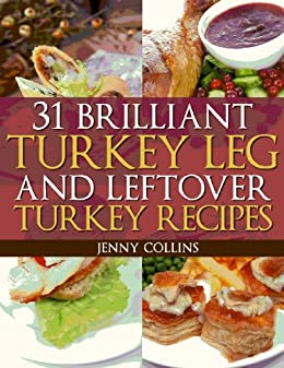 31 Brilliant Turkey Leg And Leftover Turkey Recipes (Tastefully Simple Recipes Book 8) by [Collins, Jenny]