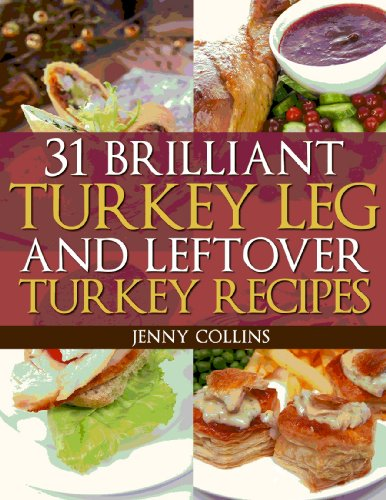 31 Brilliant Turkey Leg And Leftover Turkey Recipes (Tastefully Simple Recipes Book 8)
