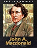 John A MacDonald: Revised (The Canadians)