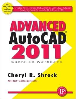 Advanced Autocad 2011 Exercise Workbook Shrock Cheryl R 9780831134174 Amazon Com Books