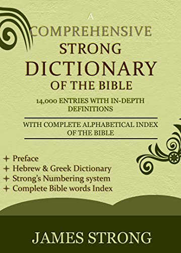 A Comprehensive Strong Dictionary of the Bible - [Illustrated]: Complete Bible word index, Hebrew & Greek dictionary with in-depth definitions, Easy and Fast Navigation system