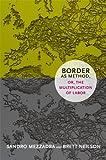 Border As Method, or, the Multiplication of Labor, Sandro Mezzadra and Brett Neilson, 082235487X