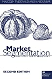 Market Segmentation : How to Do It, How to Profit From It - Second Edition