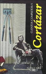 Cuentos completos, vol. 1 /Complete Short Stories, vol. 1 by Julio Cortazar (Spanish and English Edition)