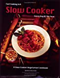 img - for Fast Cooking in a Slow Cooker Every Day of the Year: A Slow Cooker Vegetarian Cookbook book / textbook / text book