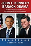 John F. Kennedy Barack Obama and the Politics of Ethnic Incorporation and Avoidance, Robert Smith, 1438445601
