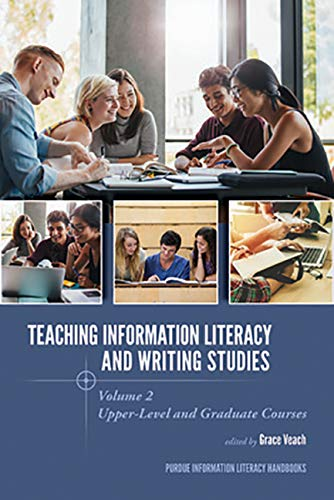 Purdue University Writing - Teaching Information Literacy and Writing Studies: Volume 2, Upper-Level and Graduate Courses (Purdue Information Literacy Handbooks)