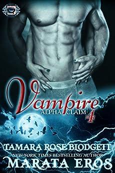 Vampire (Alpha Claim 4): A New Adult Paranormal Romance by [Blodgett, Tamara Rose, Eros, Marata]