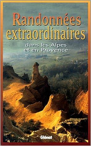 Download Online Randonnées extraordinaires dans les Alpes et en Provence pdf ebook