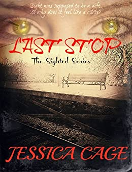 Last Stop (The Sighted Series Book 1) by [Cage, Jessica]