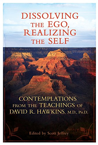 Dissolving the Ego, Realizing the Self: Contemplations from the Teachings of David R. Hawkins, M.D., Ph.D. [David R. Hawkins M.D.  Ph.D.] (Tapa Blanda)