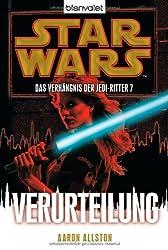 Star Wars(TM) Das Verhängnis der Jedi-Ritter 7: Verurteilung