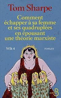 Wilt : [4] : Comment échapper à sa femme et ses quadruplées en épousant une théorie marxiste, Sharpe, Tom
