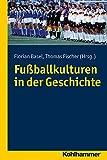 Fussballkulturen in der Geschichte, Florian Basel, 317023417X