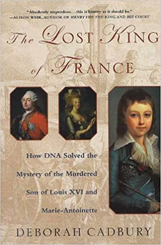 Livre audio téléchargement gratuit mp3The Lost King of France: How DNA Solved the Mystery of the Murdered Son of Louis XVI and Marie Antoinette by Deborah Cadbury PDF