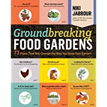Groundbreaking Food Gardens: 73 Plans That Will Change the Way You Grow Your Garden by Niki Jabbour (2014-03-25)