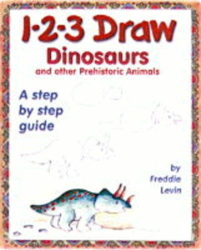 1-2-3 Draw Dinosaurs and Other Prehistoric Animals: Freddie Levin ...