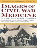 Images of Civil War Medicine, Gordon E. Dammann and Alfred Jay Bollet, 1932603395