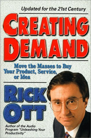 Creating Demand: Move the Masses to Buy Your Product, Service, or Idea