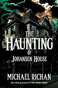 The Haunting of Johansen House (The River Book 13) by [Richan, Michael]