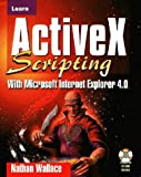 Learn Activex Scripting with Microsoft Internet Explorer 4.0, Nathan Wallace, 155622611X