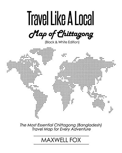 Travel Like a Local - Map of Chittagong (Black and White Edition): The Most Essential Chittagong...