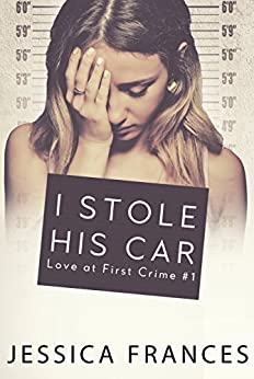 I Stole His Car (Love at First Crime Book 1) by [Frances, Jessica]