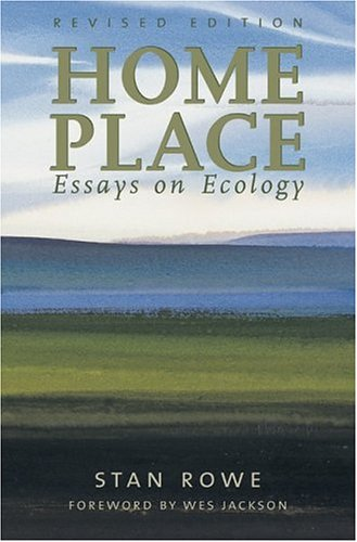 home place essays on ecology henderson book series stan rowe  home place essays on ecology henderson book series stan rowe 9781896300535 com books