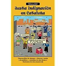 Justa Indignación en Cataluña: Chascarrillos de Siempre - Blancos, Verdes y de Política - Contados de Otra Forma e Ilustrados de Otra Manera (4) (Spanish Edition)