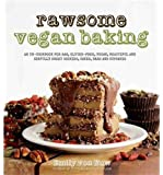 Rawsome Vegan Baking: An Un-cookbook for Raw, Gluten-Free, Vegan, Beautiful and Sinfully Sweet Cookies, Cakes, Bars & Cupcakes