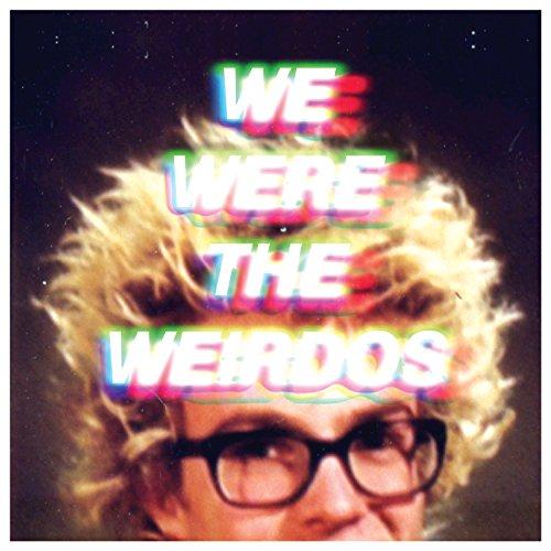 We Were The Weirdos