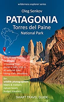 PATAGONIA, Torres del Paine National Park: Smart Travel Guide for Nature Lovers, Hikers, Trekkers, Photographers (Wilderness Explorer Book 2) (English Edition) de [Senkov, Oleg]