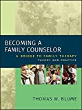 img - for Becoming a Family Counselor: A Bridge to Family Therapy Theory and Practice by Thomas W. Blume (2006-04-07) book / textbook / text book