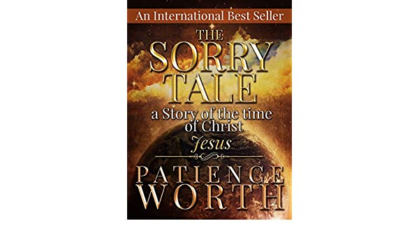 Patience worth the sorry tale a story of the time of christ jesus patience worth the sorry tale a story of the time of christ jesus book 3 kindle edition by the heritage ebook collection coverbistro fandeluxe Choice Image