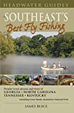 Southeast s Best Fly Fishing: Premier trout streams and rivers of Georgia, North Carolina, Tennessee, Kentucky