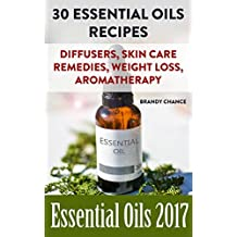 Essential Oils 2017: 30 Essential Oils Recipes : (essential oil diffuser, argan oil, lavender essential oil)