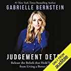 Judgement Detox: Release the Beliefs That Hold You Back from Living a Better Life Audiobook by Gabrielle Bernstein Narrated by Gabrielle Bernstein