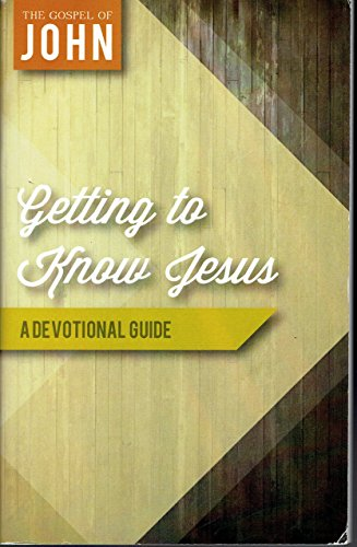 Getting to Know Jesus - A Devotional Guide - The Gospel of John
