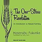 The One-Straw Revolution: An Introduction to Natural Farming Hörbuch von Masanobu Fukuoka, Larry Korn Gesprochen von: David Shih