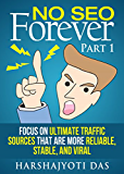 NO SEO FOREVER: Focus on Ultimate Traffic Sources That Are More Reliable, Stable And Viral (Seo For Beginners 2015)
