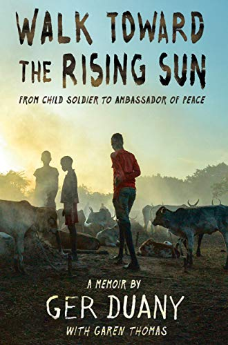 Book Cover: Walk Toward the Rising Sun: From Child Soldier to Ambassador of Peace