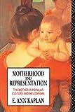 Motherhood and Representation, E. Ann Kaplan, 0415011272