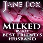 Milked by Her Best Friend's Husband   Jane Fox