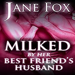 Milked by Her Best Friend's Husband