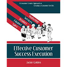 Effective Customer Success Execution: A Customer Centric Approach to Creating a Customer for LIfe