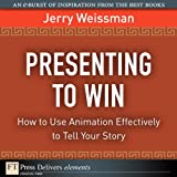 img - for Presenting to Win: How to Use Animation Effectively to Tell Your Story (FT Press Delivers Elements) book / textbook / text book
