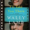 I'll Take You There: A Novel Audiobook by Wally Lamb Narrated by George Guidall