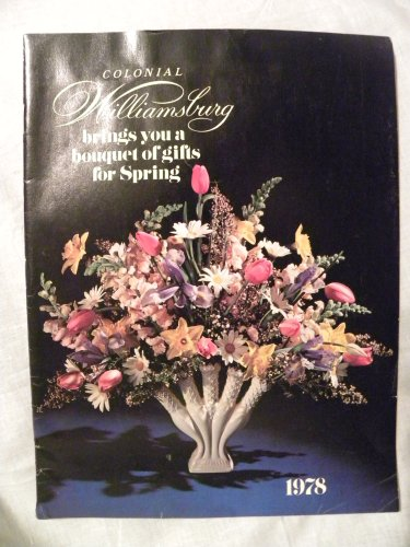 Colonial Williamsburg, Brings you a bouquet of gifts for Spring, 1978 (Williamsburg Bouquet)